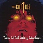 The Erotics Rock N Roll Killing Machine