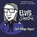 George Leonard Elvis Sinatra: East Village Vegas!