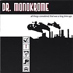 Dr. Monokrome All Things Considered, That Was A Long Time Ago