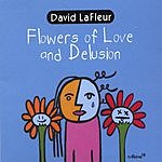 David LaFleur Flowers Of Love And Delusion