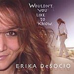 Erika DeSocio Wouldn't You Like To Know