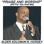 Elder Solomon N. Horsey Praise And Worship (All For You And Me)