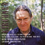 Leon Kirchner Concerto/Trio/Five Pieces/Music for 12
