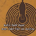 Katie Todd Band Make Some Time For Wasting
