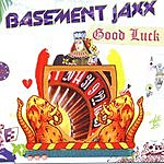 Basement Jaxx Good Luck