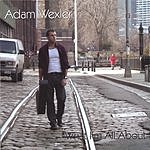 Adam Wexler What I'm All About