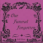 Our Funeral Forgotten Fall Here
