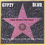 Gypzy Blvd. Crap Like This Is Why We're Not Rich & Famous
