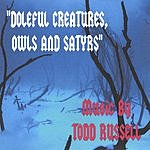 Todd Russell Doleful Creatures, Owls And Satyrs