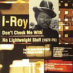 I-Roy Don't Check Me With No Lightweight Stuff (1972-75)