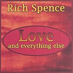 Rich Spence Love And Everything Else