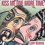 Larry Murante Kiss Me One More Time