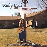 Ruby Cook Love Like I've Never Known Before