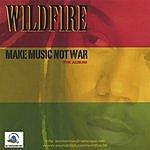 Wildfire Make Music Not War