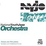 National Youth Jazz Orchestra These Are The Jokes (Live At Ronnie Scott's Jazz Club)