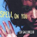 Lo Galluccio Spell On You