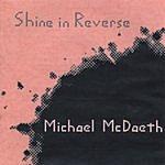 Michael McDaeth Shine In Reverse