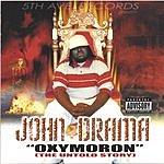 John Drama 'Oxymoron' (The Untold Story)