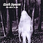 Mark Spencer The Ghost In Me