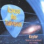 Kayler Across The Universe: Kayler Guitarist Extraordinaire Plays The Beatles