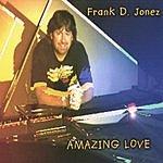 Frank D. Jonez Amazing Love