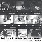 Jeff Humphrey Trio No Fun Camp