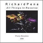 Richard Pena All Things In Reverse: Piano Sonatas