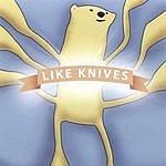 Like Knives Like Knives