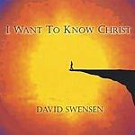 David Swensen I Want To Know Christ