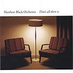 Matthew Black Orchestra That's All There Is