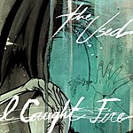 The Used I Caught Fire (Single)