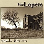 The Lopers Ghosts Like Me