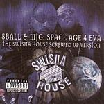 8Ball Space Age 4 Eva: The Swisha House Screwed Up Version (Parental Advisory)