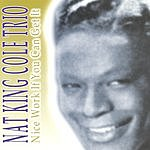 Nat King Cole Trio Nice Work If You Can Get It