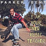 Parker Bent I Am Your New Music Teacher