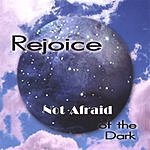 Rejoice Not Afraid Of The Dark