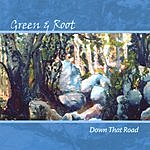 Green & Root Down That Road