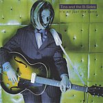 Tina & The B-Sides It's All Just The Same
