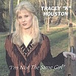 Tracey K. Houston I'm Not The Same Girl