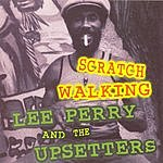 Lee Perry & The Upsetters Scratch Walking