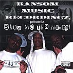 Ransom Music Recordings Presents Show Me Tha Money (Parental Advisory)