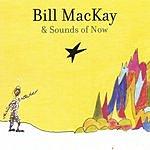 Bill MacKay & Sounds Of Now Bill MacKay & Sounds Of Now