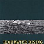 Highwater Rising Highwater Rising
