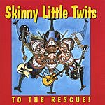 Skinny Little Twits To The Rescue!