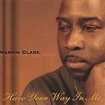 Marvin Clark Have Your Way In Me