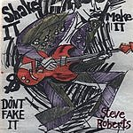 Steve Roberts Shake It, Make It & Don't Fake It