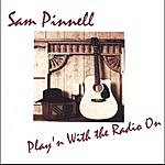 Sam Pinnell Play'n With The Radio On