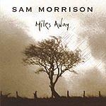 Sam Morrison Band Miles Away