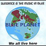 Sundance & The Music In Blue Blue Planet: We All Live Here