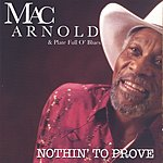 Mac Arnold & Plate Full O' Blues Nothin' To Prove